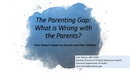 The Parenting Gap:  What is Wrong with the Parents? Toxic Stress's Impact on Parents and Their Children