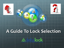 A Guide To Lock Selection How To Select A Lock Answer the questions below to find out if you are ready to select and purchase the correct lock for your project.