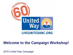 Welcome to the Campaign Workshop! 2016 United Way Campaign PowerPoint PPT Presentation