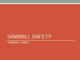 Sawmill Safety   Module 4 - Kilns Timber Products Safety There is a high incidence of serious and fatal injuries in our industry.