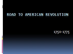 Road to American Revolution 1750-1775 Warm-up for 12/10 and 12/11