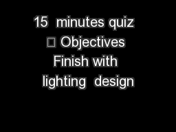 15  minutes quiz  	 Objectives Finish with lighting  design PowerPoint PPT Presentation