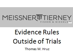Evidence Rules Outside of Trials Thomas M. Hruz Overview What are the applicable rules?