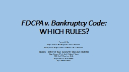 FDCPA v. Bankruptcy Code: WHICH RULES? Presented by: Mayur Patel – Ginsburg Patel, P.C. – Houston