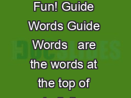 Guide Word Fun! Guide Words Guide Words   are the words at the top of each dictionary PowerPoint PPT Presentation