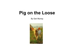 """Pig on the Loose By Geri Murray  Mom had big news for Tim and Jan. """"Dad and I will go on a cruise,"""" said Mom. """"Miss June will stay with you."""" PowerPoint PPT Presentation"""