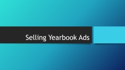 Selling Yearbook Ads Prep Work Start with last year's list and add and delete PowerPoint PPT Presentation