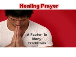 Healing Prayer A Factor in Many Traditions Healing prayers may be offered for oneself or for others who are in need of healing: physical, emotional, or spiritual healing.
