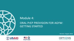 Module 4:  ORAL  PrEP  PROVISION FOR AGYW: GETTING STARTED  Version: August 2018