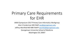 Primary Care Requirements for EHR AMIA Symposium 2017 Primary Care Informatics Workgroup