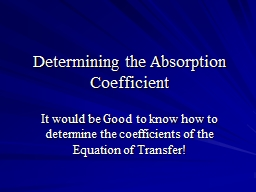 Determining the Absorption Coefficient It would be Good to know how to determine the coefficients of the Equation of Transfer!