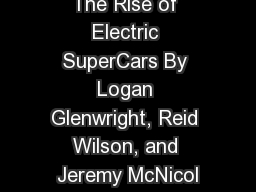The Rise of Electric SuperCars By Logan Glenwright, Reid Wilson, and Jeremy McNicol