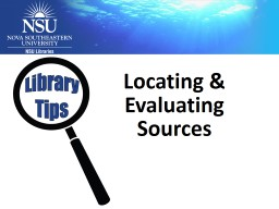 Locating & Evaluating Sources Library Tips Overview Peer-Reviewed Journals