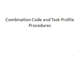 Combination Code and Task Profile Procedures 1 This document is intended to assist you with the combination code load process and task profile additions.