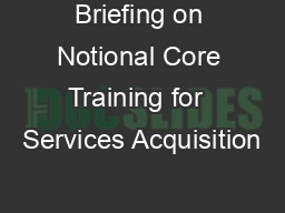 Briefing on Notional Core Training for  Services Acquisition