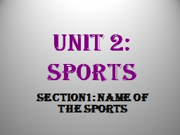 UNIT 2: SPORTS Section1: Name of  the   Sports Jogging Handball