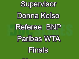 Melissa Pine Laura Ceccare lli  Giulia Orlandi  Donna Kelso Tournament Director WTA Supervisor Donna Kelso Referee  BNP Paribas WTA Finals Singapore presented by SC Global ORDER OF PLAY  SUNDAY  OCTOB