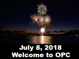 July 8, 2018 Welcome to OPC Cambridge Chimes Welcome and Announcements