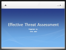 Effective Threat Assessment Presented by: Chris Jaekl Can it happen to you?