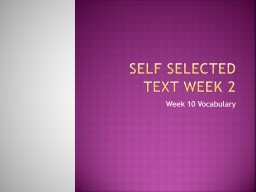 Self Selected Text Week 2 Week 10 Vocabulary  Monday, March 5