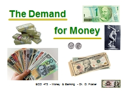 The Demand ECO 473 - Money & Banking - Dr. D. Foster for Money