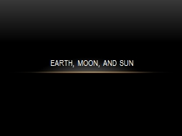 Earth, Moon, and Sun Gravity and Motion Isaac Newton  was the first scientist to explain what keeps the Earth and Moon in orbit