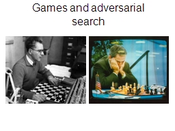 Games and adversarial  s earch Why study games? Games can be a good model of many competitive activities PowerPoint PPT Presentation
