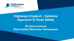 Highways England – Systems Approach to Road Safety Richard Leonard