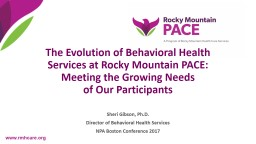 www.rmhcare.org The Evolution of Behavioral Health Services at Rocky Mountain PACE: