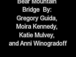 Bear Mountain Bridge  By: Gregory Guida, Moira Kennedy, Katie Mulvey, and Anni Winogradoff