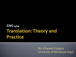 Translation: Theory and Practice  ENG 414 Ms.  Khareen   Culajara
