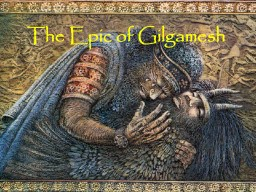 The Epic of Gilgamesh What is Myth? Symbolize and embody the spiritual values of a culture.