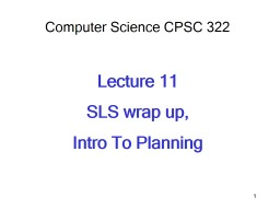Computer Science CPSC 322 Lecture  11 SLS wrap up,  Intro To Planning