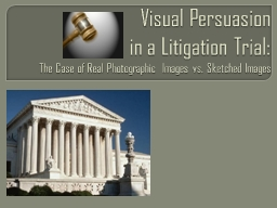 Visual Persuasion   in a Litigation Trial:  The Case of Real Photographic Images vs. Sketched Images PowerPoint PPT Presentation