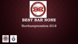 Best Bar None  Northamptonshire 2018 In Partnership with  What