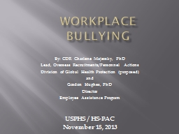 Workplace  Bullying By: CDR Charlene Majersky, PhD Lead, Overseas Recruitments/Personnel Actions