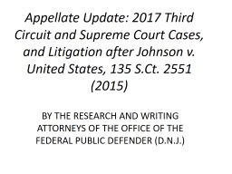 Appellate Update: 2017 Third Circuit and Supreme Court Cases, and Litigation after Johnson v. United States, 135