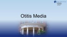 Otitis Media Definition Otitis media (OM): second most common disease of childhood (after upper respiratory infection) PowerPoint PPT Presentation