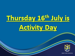 Thursday 16 th  July is Activity Day So what is on offer? You have a choice of