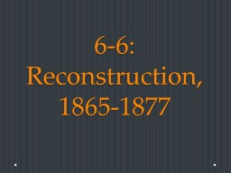 6 -6 :  Reconstruction, 1865-1877 Learning Objectives NAT 2.0
