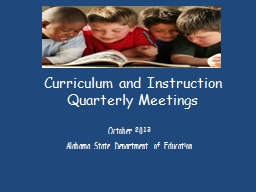 Curriculum and Instruction Quarterly Meetings October 2013 Alabama State Department of Education