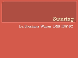 Suturing Dr. Shoshana Weiner DNP, FNP-BC Types of Suture Material PowerPoint PPT Presentation