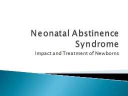 Neonatal Abstinence Syndrome Impact and Treatment of Newborns PowerPoint PPT Presentation