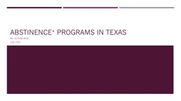 Abstinence +  programs in Texas By: Ulyssa Rios LDS 1301 What is abstinence?