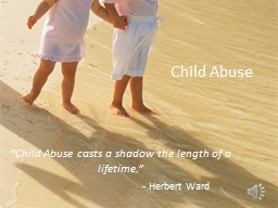 "Child Abuse ""Child Abuse casts a shadow the length of a lifetime."""