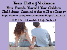 Teen Dating Violence Your Friends, Yourself, Your Children Child Abuse Council of Santa Clara County