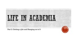 Life in academia Part 2: Getting a Job and Hanging on to It