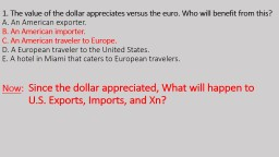 1. The value of the dollar appreciates versus the euro. Who will benefit from this?