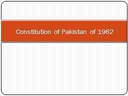 Constitution of Pakistan of  1962 Introduction The Constitution of 1962 PowerPoint PPT Presentation