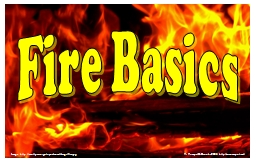 Fire Basics Image: http://awittyassniga.tripod.com/things/fire.jpg PowerPoint PPT Presentation